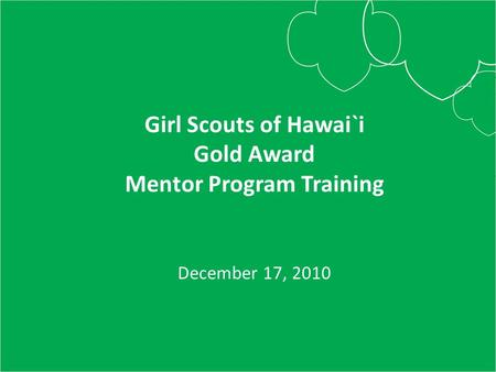 Girl Scouts of Hawai`i Gold Award Mentor Program Training December 17, 2010.