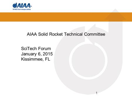 AIAA Solid Rocket Technical Committee SciTech Forum January 6, 2015 Kissimmee, FL 1.