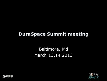 DuraSpace Summit meeting Baltimore, Md March 13,14 2013.