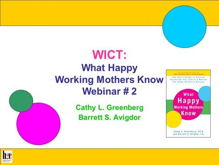 What Happy Working Mothers Know All rights reserved, 2009 Greenberg & Avigdor www.whathappyworkingmothersknow.com WICT: What Happy Working Mothers Know.