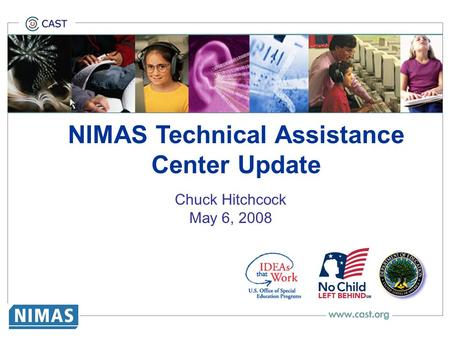 NIMAS Technical Assistance Center Update Chuck Hitchcock May 6, 2008 NIMAS: What Teacher Education Faculty Need to Know about the National Instructional.