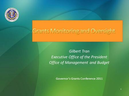 1 Gilbert Tran Executive Office of the President Office of Management and Budget Governor's Grants Conference 2011.