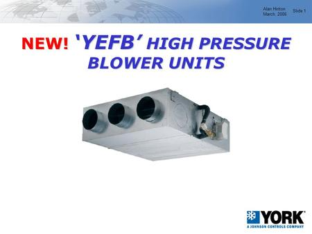 Alan Hinton March, 2006 Slide 1 NEW! 'YEFB' HIGH PRESSURE BLOWER UNITS.