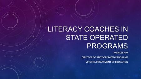 LITERACY COACHES IN STATE OPERATED PROGRAMS MERILEE FOX DIRECTOR OF STATE OPERATED PROGRAMS VIRGINIA DEPARTMENT OF EDUCATION.