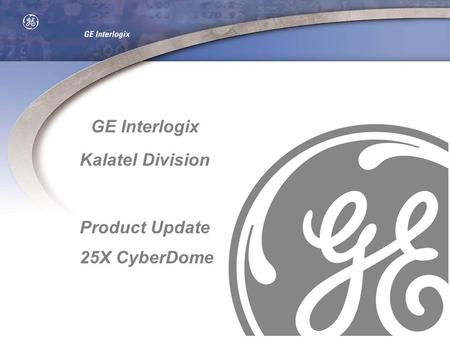 GE Interlogix Kalatel Division Product Update 25X CyberDome.