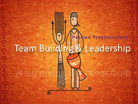 Pesewa Presentations. 12 Principles of Team Building & Leadership - Di Kamp Be a Role Model Be Self Aware Be a Learner Delight in Change Be a Visionary.