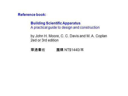 Reference book: Building Scientific Apparatus A practical guide to design and construction by John H. Moore, C. C. Davis and M. A. Coplan 2ed or 3rd edition.