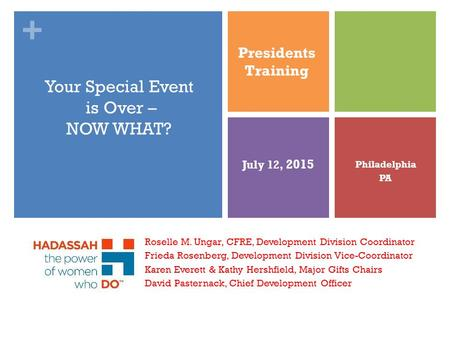 + Your Special Event is Over – NOW WHAT? Roselle M. Ungar, CFRE, Development Division Coordinator Frieda Rosenberg, Development Division Vice-Coordinator.