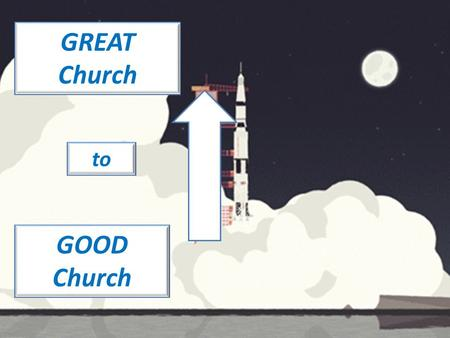 GREAT Church GOOD Church to. Presented by: Lost Sheep Ministries.