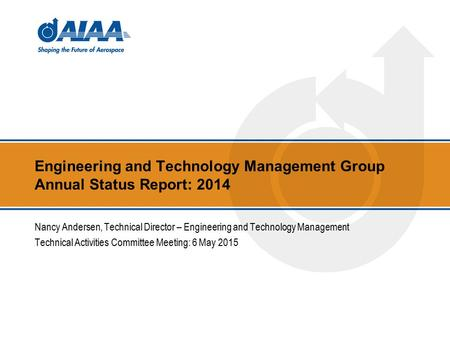 Engineering and Technology Management Group Annual Status Report: 2014 Nancy Andersen, Technical Director – Engineering and Technology Management Technical.