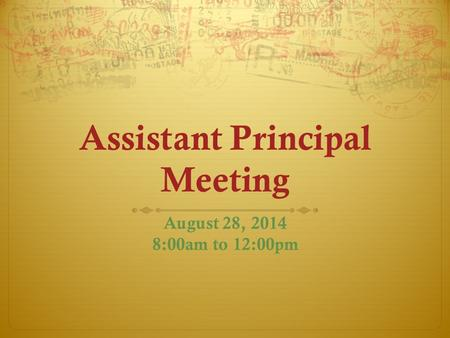 Assistant Principal Meeting August 28, 2014 8:00am to 12:00pm.