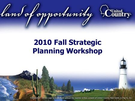 2010 Fall Strategic Planning Workshop. Fall Strategic Planning Workshop Agenda Day 2 – 8:00 a.m. – 5:00 p.m. –New Neighbors…Meet and Greet –Prior Session.