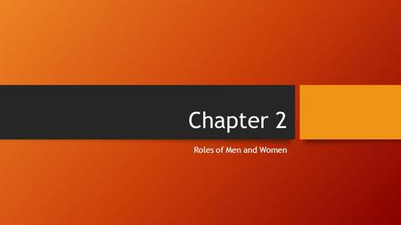 Chapter 2 Roles of Men and Women Chapter 2 Page 16-17 Roles of Men and Women Look at the picture on page 17 Think about the caption as you read pages.