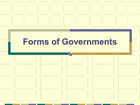 Forms of Governments. To study governments, geographers look at the following: Types – Who rules and who participates. Systems – How the power is distributed.