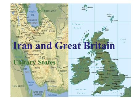Iran and Great Britain Unitary States. Characteristics of Unitary States as Opposed to Characteristics of Federal States  regime in which subnational.