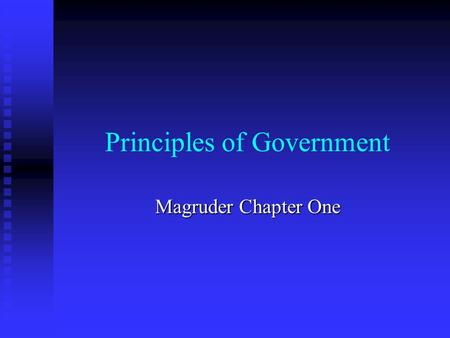 Principles of Government Magruder Chapter One. Government and the State Section One.