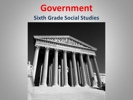 Government Sixth Grade Social Studies 1. Compare & Contrast Various Forms of Government Describe the ways government systems distribute power: unitary,