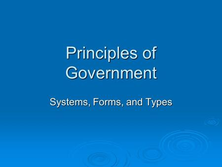 Principles of Government Systems, Forms, and Types.