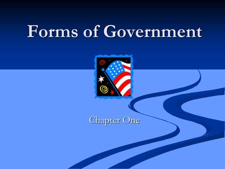Forms of Government Chapter One. Distribution of Power This section deals with the structure Not the people Focus on how the power flows within the government.