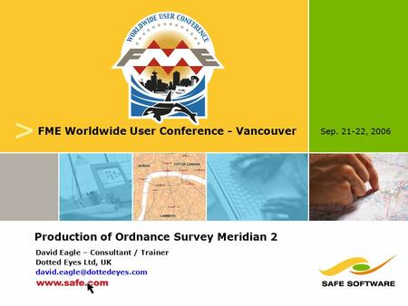 Sep. 21-22, 2006 v FME Worldwide User Conference - Vancouver David Eagle – Consultant / Trainer Dotted Eyes Ltd, UK Production.