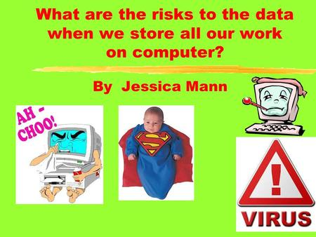 What are the risks to the data when we store all our work on computer? By Jessica Mann.