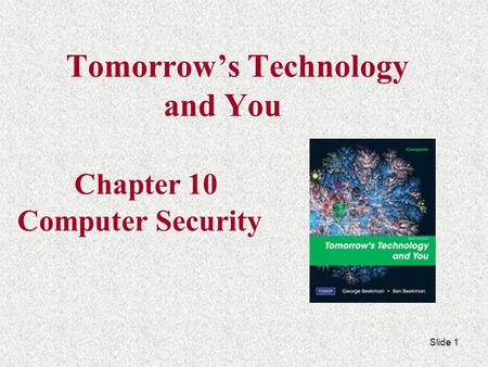 Slide 1 Tomorrow's Technology and You Chapter 10 Computer Security.