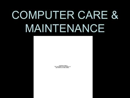 COMPUTER CARE & MAINTENANCE. Protecting Your Computer From Damage Like any kind of equipment, your computer requires care and maintenance to run smoothly.