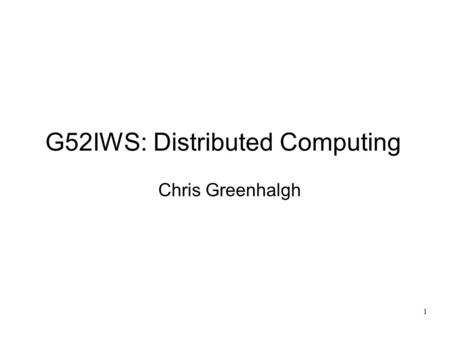 1 G52IWS: Distributed Computing Chris Greenhalgh.