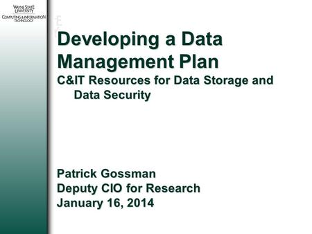 1 Developing a Data Management Plan C&IT Resources for Data Storage and Data Security Patrick Gossman Deputy CIO for Research January 16, 2014.