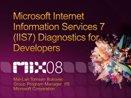 IIS7: A brief tour Diagnostics drilldown Best practices and patterns.