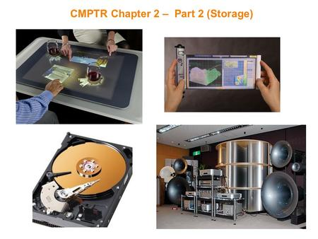 CMPTR Chapter 2 – Part 2 (Storage). Storage – Punch Cards Player Piano Roll Punch Cards were used before disk drives.