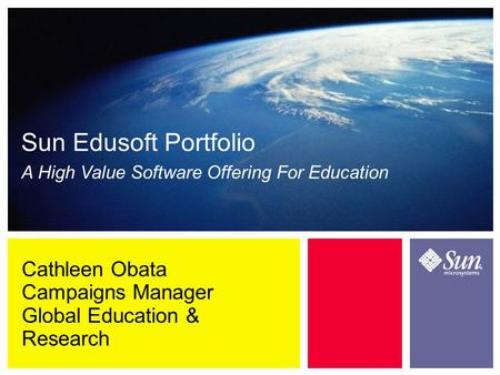 Sun Edusoft Portfolio A High Value Software Offering For Education Cathleen Obata Campaigns Manager Global Education & Research.