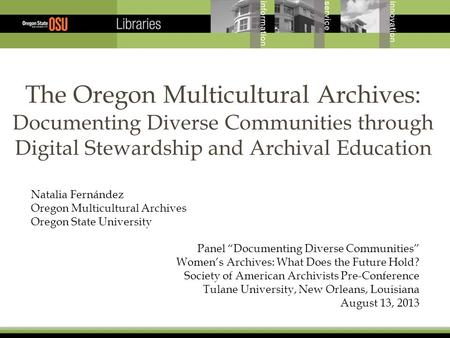 The Oregon Multicultural Archives: Documenting Diverse Communities through Digital Stewardship and Archival Education Natalia Fernández Oregon Multicultural.
