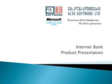Internet Bank Product Presentation Processes drive businesses, We drive processes.