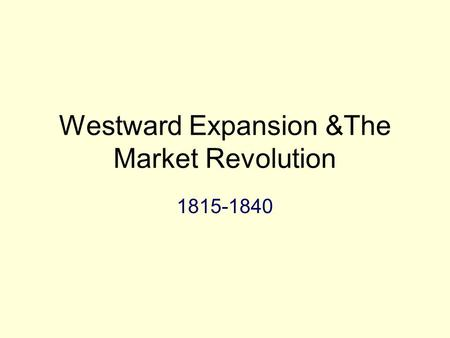 Westward Expansion &The Market Revolution