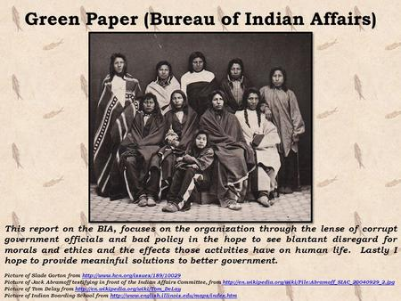 Green Paper (Bureau of Indian Affairs) This report on the BIA, focuses on the organization through the lense of corrupt government officials and bad policy.