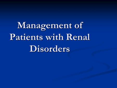 Management of Patients with Renal Disorders