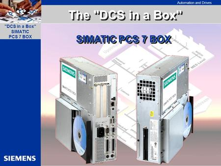 1 Automation and Drives DCS in a Box SIMATIC PCS 7 BOX 6/2004 SIMATIC PCS 7 BOX The DCS in a Box