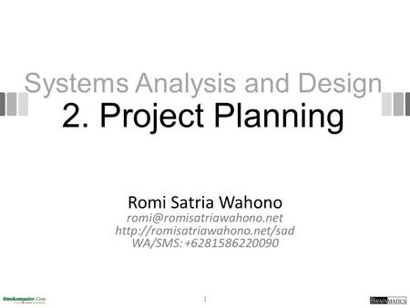 Systems Analysis and Design 2. Project Planning Romi Satria Wahono  WA/SMS: +6281586220090 1.