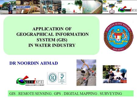 DR NOORDIN AHMAD WWW.GEOINFO.COM.MY GIS. REMOTE SENSING. GPS. DIGITAL MAPPING. SURVEYING APPLICATION OF GEOGRAPHICAL INFORMATION SYSTEM (GIS) GEOGRAPHICAL.