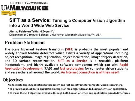 SIFT as a Service: Turning a Computer Vision algorithm into a World Wide Web Service Problem Statement SIFT as a Service The Scale Invariant Feature Transform.
