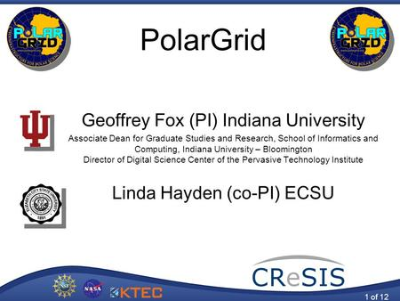 PolarGrid Geoffrey Fox (PI) Indiana University Associate Dean for Graduate Studies and Research, School of Informatics and Computing, Indiana University.