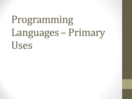 Programming Languages – Primary Uses. FORTRAN, LISP, COBOL 1957- 1959 Supercomputing applications AI development Business software Fun Fact: The Terminator.