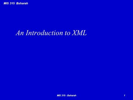 MIS 315 Bsharah An Introduction to XML 1MIS 315 - Bsharah.