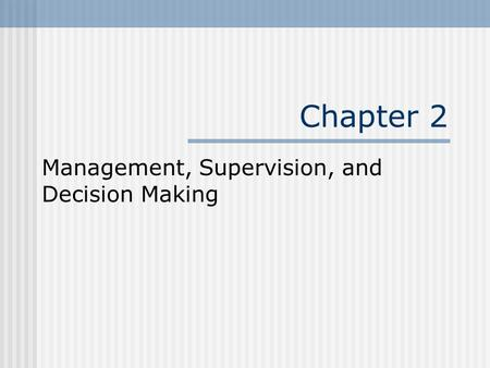 Chapter 2 Management, Supervision, and Decision Making.