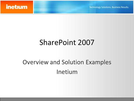 SharePoint 2007 Overview and Solution Examples Inetium.