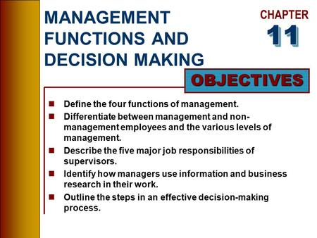 CHAPTER OBJECTIVES MANAGEMENT FUNCTIONS AND DECISION MAKING nDefine the four functions of management. nDifferentiate between management and non- management.