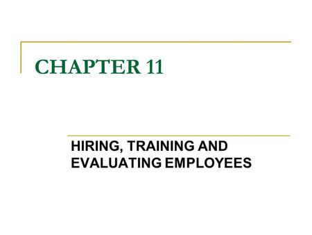 CHAPTER 11 HIRING, TRAINING AND EVALUATING EMPLOYEES.