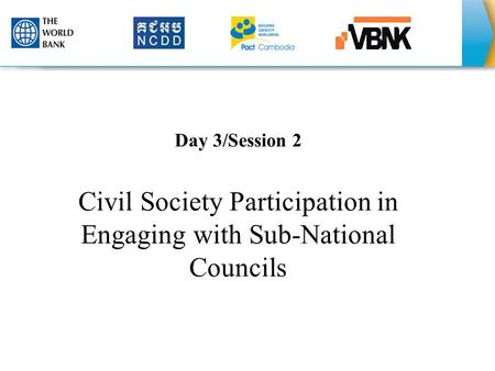 Day 3/Session 2 Civil Society Participation in Engaging with Sub-National Councils 1.