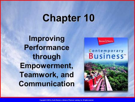 Copyright © 2005 by South-Western, a division of Thomson Learning, Inc. All rights reserved. Chapter 10 Improving Performance through Empowerment, Teamwork,